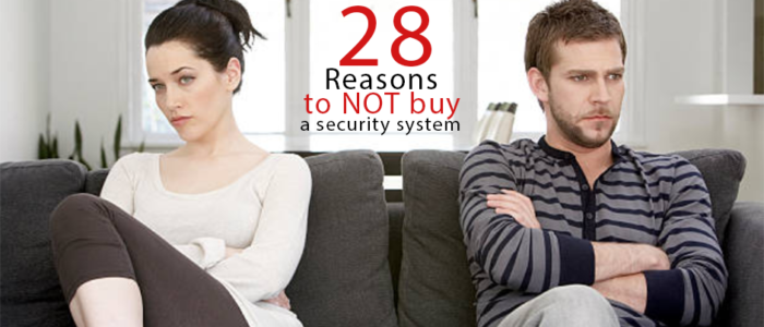 28 Reasons for NOT buying a Security System